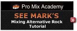 See Mark's Mixing Alternative Rock Tutorial